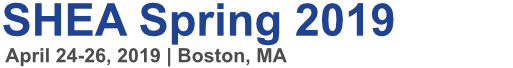 SHEA Spring 2019: Science Guiding Prevention | April 24-26, 2019 | Boston, MA